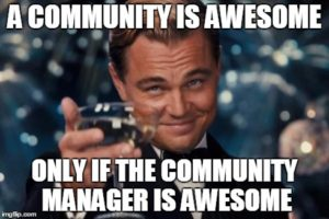 A community is awesome only if the CM is awesome