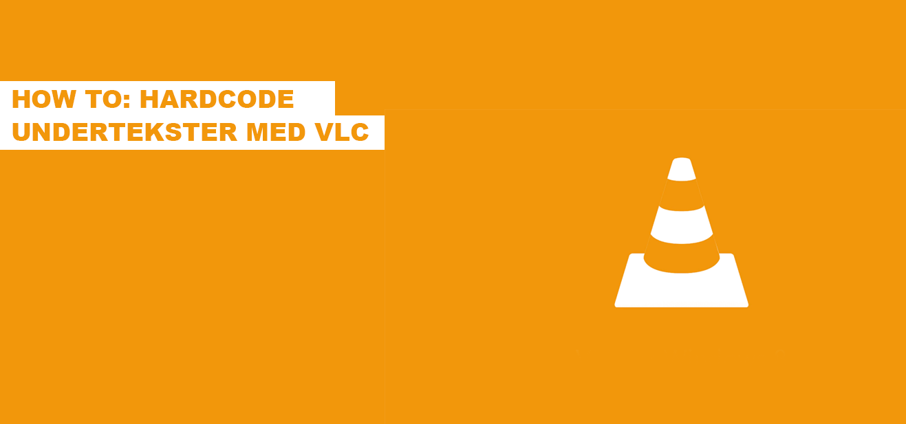How-to: Hardcode undertekster med VLC