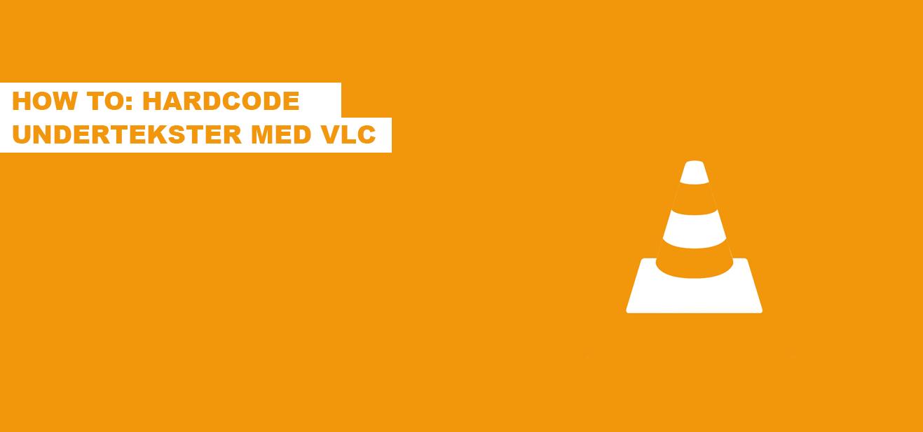 How-to: Hardcode undertekster med VLC